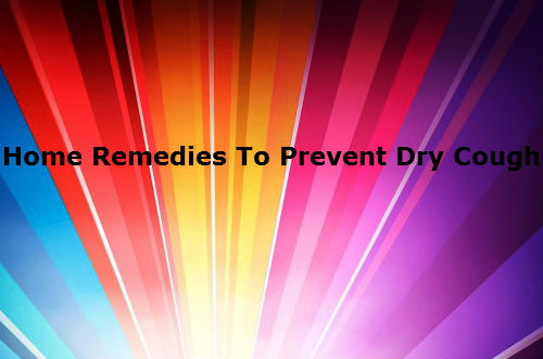 Remedies To Prevent Dry Cough