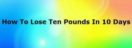 How To Lose Ten Pounds In A Week