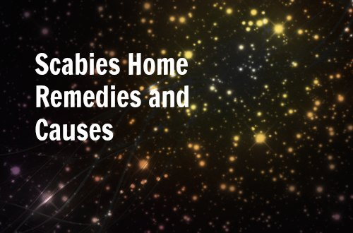 Scabies Home Remedies and Causes