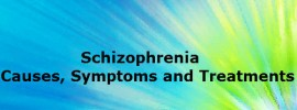 Schizophrenia – Causes, Symptoms and Treatments