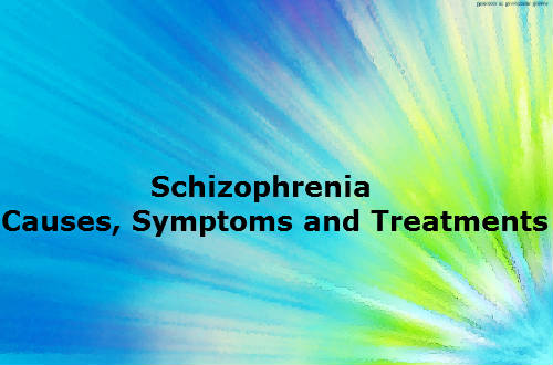 Schizophrenia - Causes, Symptoms and Treatments