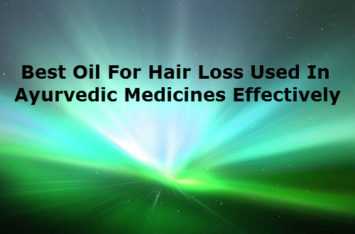 Best Oil For Hair Loss Used In Ayurvedic Medicines Effectively