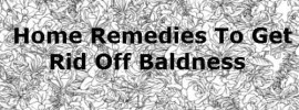 Home Remedies To Get Rid Off Baldness