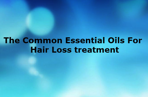 The Common Essential Oils For Hair Loss Treatment