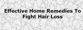 The best 10 Effective Home Remedies To Fight against Hair Loss