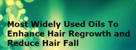 Most Widely Used Oils To Enhance Hair Regrowth and Reduce Hair Fall