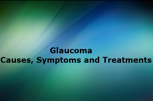 Glaucoma - Causes, Symptoms and Treatments