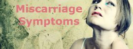 Heartbreaking Miscarriage Symptoms that women hate!